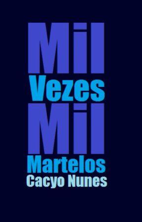 Mil Vezes Mil Martelos by CacyoNunes