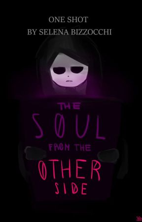 THE SOUL FROM THE OTHER SIDE [one shot] by SelenaBizzocchi