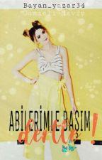 ABİLERİMLE BAŞIM DERTTE !!! by bayan_yazar34