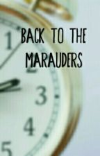 Back to the Marauders *Pausiert*  by GinnyJojo
