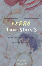 FERRO Love Story's {Book 1} by LVKook_14