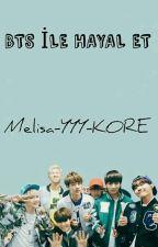 BTS İLE HAYAL ET by Melisa-YYY-KORE