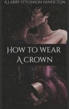 How to Wear a Crown [❀ls fanfiction ❀] by iisahs_