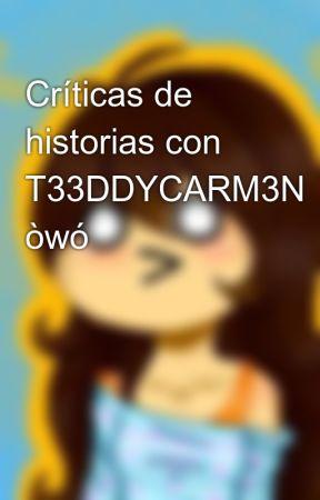 Críticas de historias con T33DDYCARM3N òwó by T33DDYCARM3N