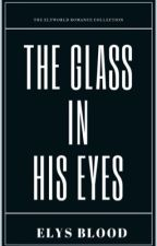 The Glass in His Eyes® | MANXMAN by ZETAUniverse