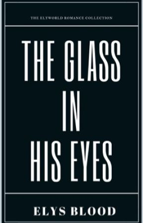 The Glass in His Eyes® by ZETAUniverse