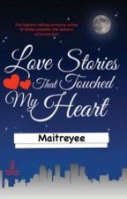 LOVE STORIES THAT TOUCHED MY HEART <3 by maitreyee