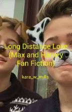 Long Distance Love (Max and Harvey Fan Fiction) by kara_w_mills