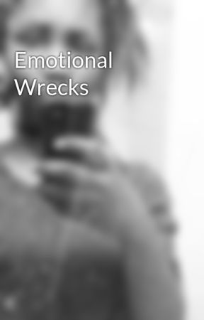 Emotional Wrecks by Aug_wit-Jay