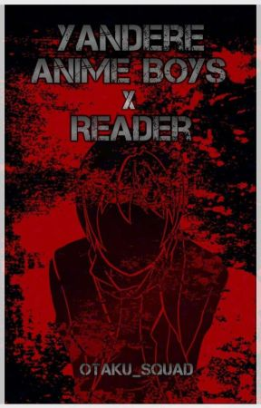 Yandere Anime Boys X Reader - ☆Yandere Mori☆ - Wattpad