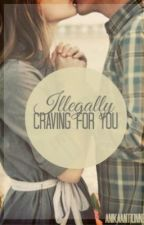 Illegally Craving For You by AnikaAntionne