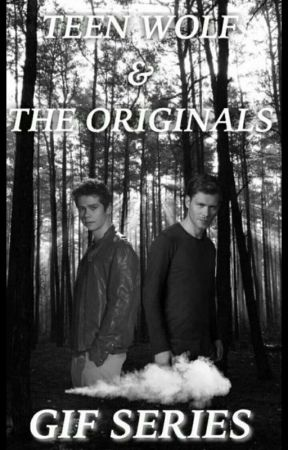 Teen wolf Gif Series &The Originals Gif Series by KelseyRaeken95