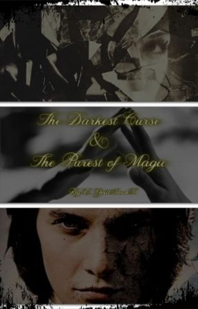 THE DARKEST CURSE & THE PUREST OF MAGIC by GoldSwantheTenth