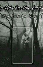 La Vida De Una Suicida (°Aguslina°) by IsaKopelioff