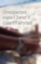 Unexpected mate ( Zeref X Lucy ) Fairy tail by nicki_nikxterr