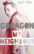 GDragon My Neighbour [DISCONTINUED] by asdfghjkl_fanfics