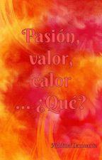 Pasión, valor, calor... ¿Qué? [Drabble] by NeblinaLlameante