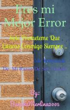 Eres mi mejor Error by DanielaMerlina2005