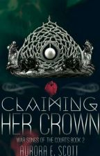 Claiming Her Crown (War Songs of the Courts #2) by AuroraEScott