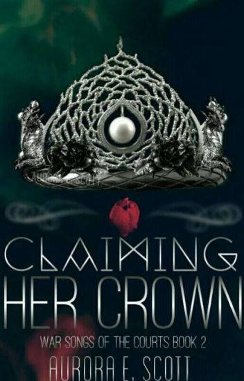 Claiming Her Crown (War Songs of the Courts #2)