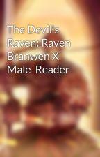 The Devil's Raven: Raven Branwen X Male  Reader by UndesiredLeftovers