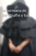 la hermana de joy (fnafhs y tu ) by creepyLocation0