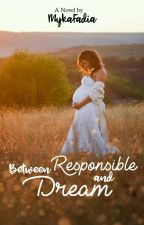 BETWEEN RESPONSIBLE AND DREAM by SyifahPublisher