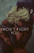 I Won't Fight you  by Miraculous__Tail