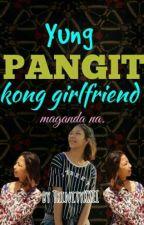 Yung pangit kong girlfriend maganda na. by TrinityXXII
