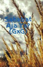 Sahabat Aja Ya? (GxG) by tanjap15