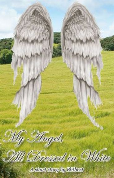My Angel, All Dressed in White by Blithest