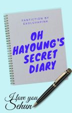 [ONGOING] Oh Hayoung's Secret Diary || SEYOUNG FANFIC by exoluvapink