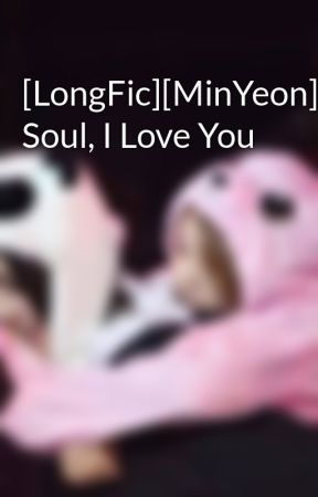 [LongFic][MinYeon] Soul, I Love You by gauluvt7