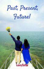 Past, Present, Future! (Tamat) by LanySofia