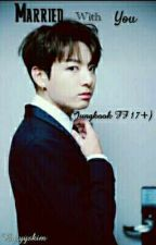 Married With You (Jungkook FF 17+) by yyskim