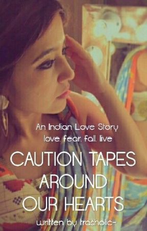 Caution Tapes Around Our Hearts (#MissionDesi) by trasholic-