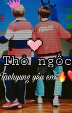 [ Shortfic ] [ VKOOK ] [ HE ]  Bảo bối ngốc nghếch . I LOVE YOU by loveBTSloveARMY
