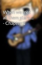When we met all them stars.... - Chapter 1 by TodayWeLive