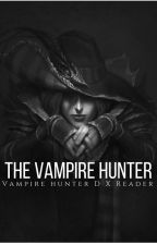 The Vampire Hunter (D X Reader) Book 1 by MetalGaySolid