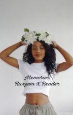 Memories. A RiceGum X Reader fanfic. by Yoitzkatie
