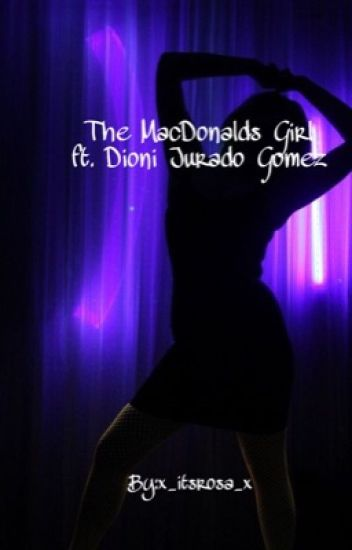 The Mac Donalds Girl ft. Dioni Jurado Gomez [Slow updates]
