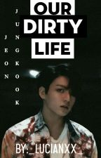 OUR DIRTY LIFE || JJK || MGL by Mae329