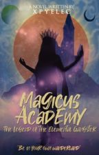Magicus Academy: The Legend of the Elemental GANGSTER (#Wattys2017) by xpyelec
