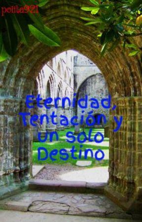 Eternidad, Tentación y un solo Destino by polita921