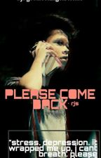"""""""please, come back.."""" 