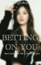 BETTING ON YOU by Deniseusxy