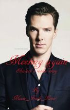 Meeting again (Sherlock x reader) {Finished} by movie_freak_lover