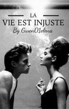 La vie est injuste by Gwen01elena