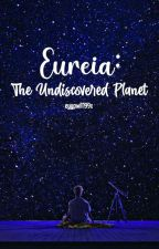 Eureia: The Undiscovered Planet by PakingTeypZAYN