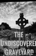 THE UNDISCOVERED GRAVEYARD by SajfocuZ